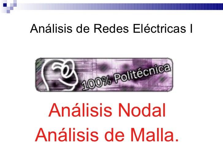 Análisis de Redes Eléctricas I      Análisis Nodal Análisis de Malla.