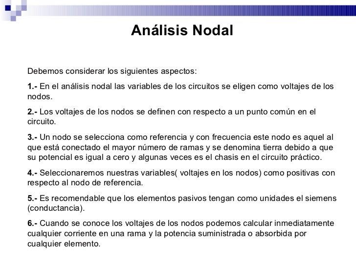 Análisis Nodal  Debemos considerar los siguientes aspectos: 1.- En el análisis nodal las variables de los circuitos se eli...