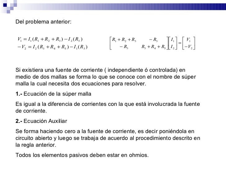 Del problema anterior:   V1 = I 1 ( R1 + R2 + R3 ) − I 2 ( R3 )      R1 + R2 + R3       − R3       I 1   V1         ...