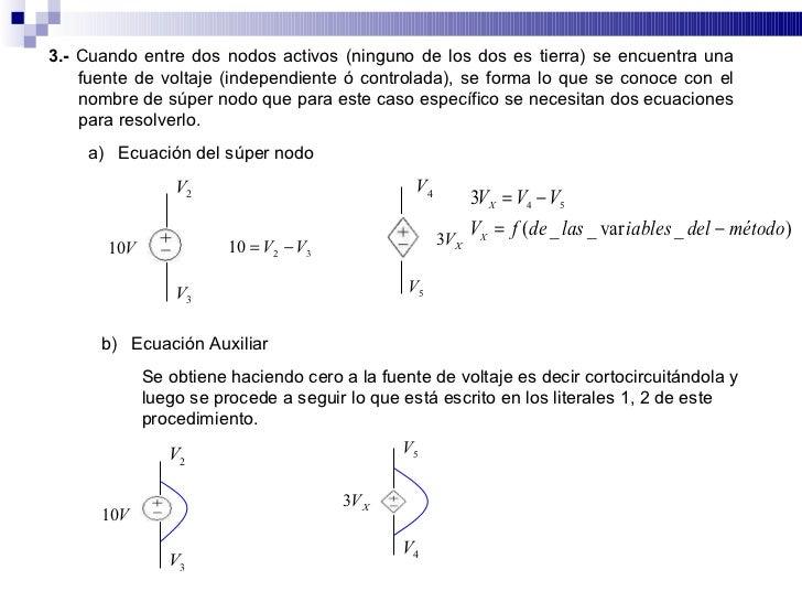 3.- Cuando entre dos nodos activos (ninguno de los dos es tierra) se encuentra una     fuente de voltaje (independiente ó ...