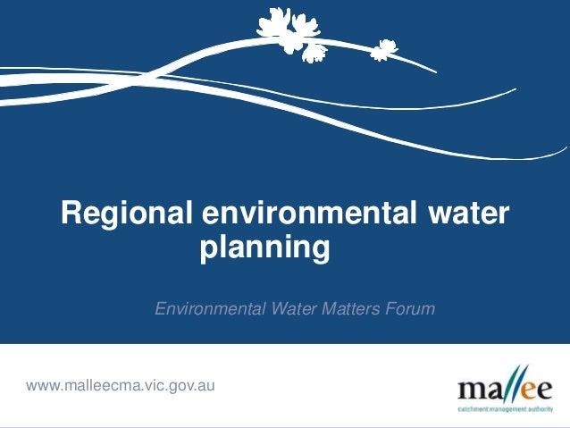 Regional environmental water  planning  Environmental Water Matters Forum  www.malleecma.vic.gov.au