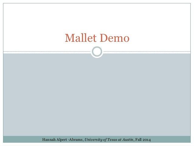 Mallet Demo Hannah Alpert -Abrams, University of Texas at Austin, Fall 2014