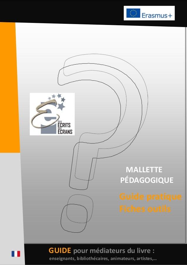 GUIDE pour médiateurs du livre : enseignants, bibliothécaires, animateurs, artistes,… MALLETTE PÉDAGOGIQUE Guide pratique ...