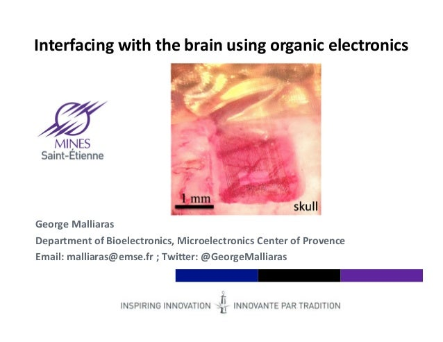 Institut Mines‐Télécom Interfacing with the brain using organic electronics George Malliaras Department of Bioelectronics,...