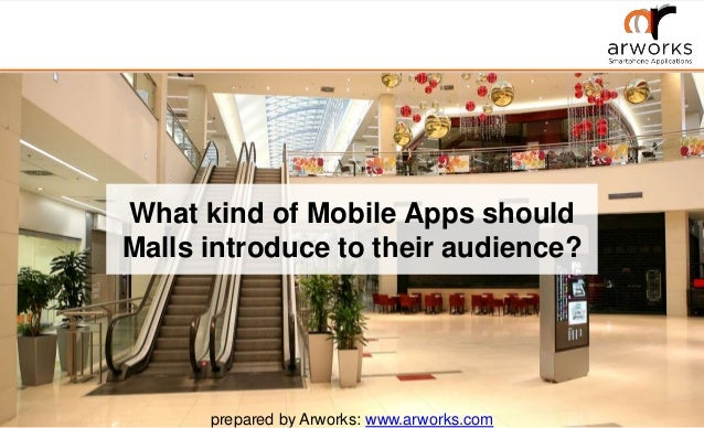 What kind of Mobile Apps should Malls introduce to their audience? prepared by Arworks: www.arworks.com