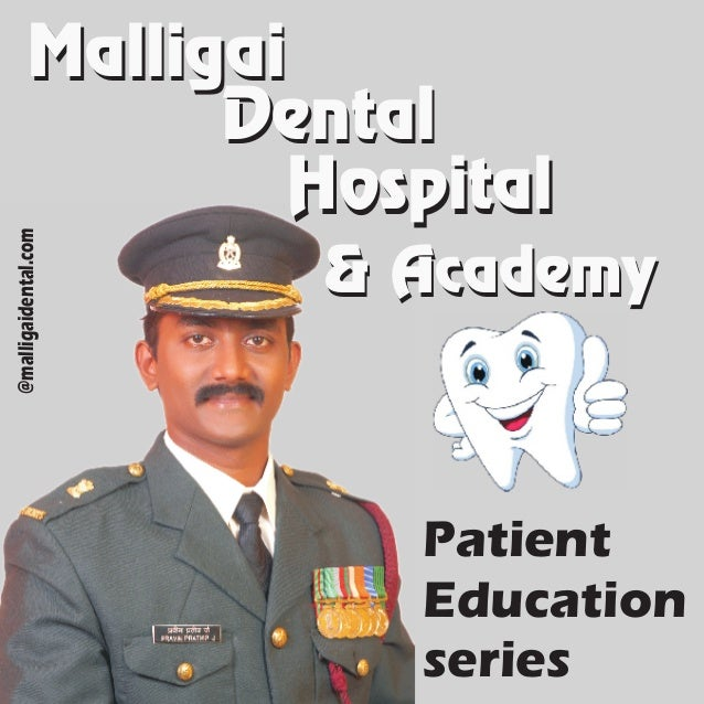 Patient Education series @malligaidental.com MalligaiMalligai DentalDental HospitalHospital & Academy& Academy