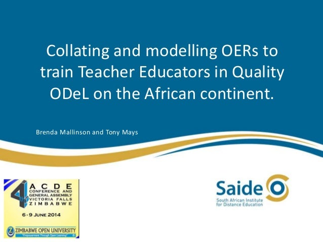 Collating and modelling OERs to train Teacher Educators in Quality ODeL on the African continent. Brenda Mallinson and Ton...