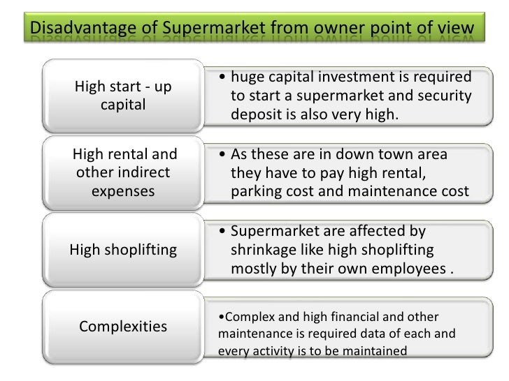 advantage of supermarket Advantages of supermarket to retailer - they are able to do eye level marketing - buy at low prices and transfer it to consumer.