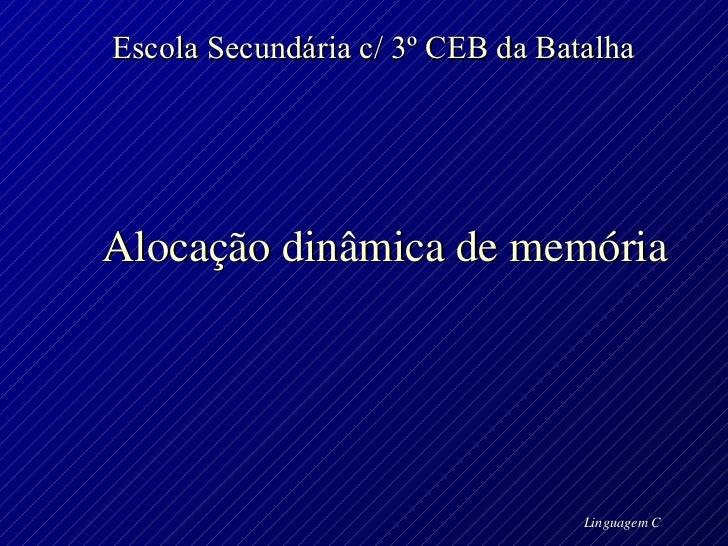 Escola Secundária c/ 3º CEB da Batalha Alocação dinâmica de memória