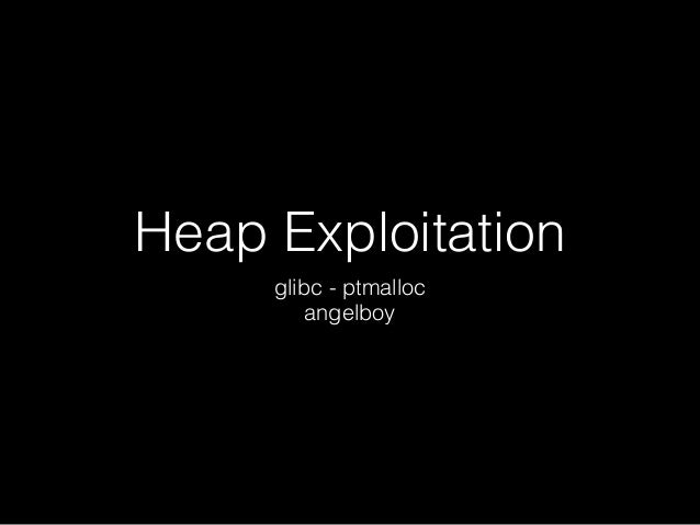 Heap Exploitation glibc - ptmalloc angelboy