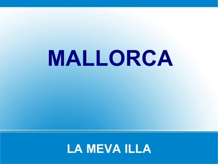 LA MEVA ILLA <ul><li>MALLORCA </li></ul>