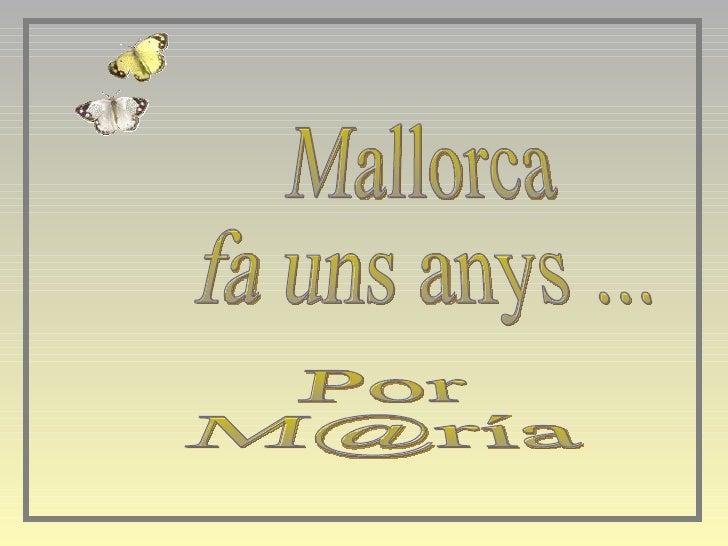 Mallorca  fa uns anys ... Por  M@ría