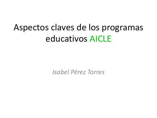 Aspectos claves de los programas educativos AICLE Isabel Pérez Torres
