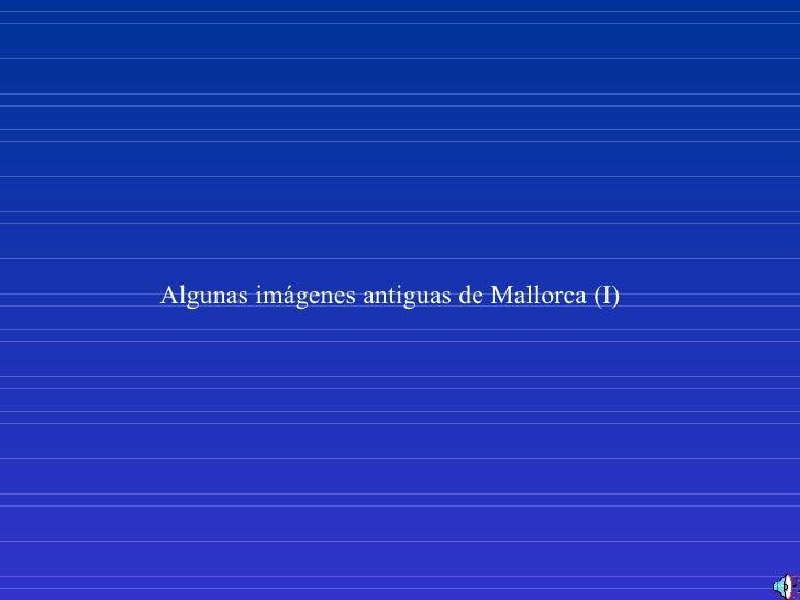 Algunas imágenes antiguas de Mallorca (I)
