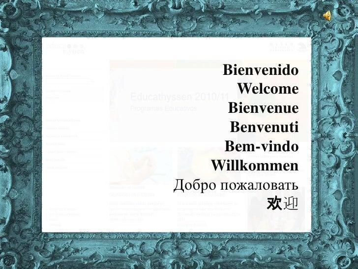 Bienvenido<br />Welcome<br />Bienvenue<br />Benvenuti<br />Bem-vindo<br />Willkommen<br />Добро пожаловать<br />欢迎<br />1<...