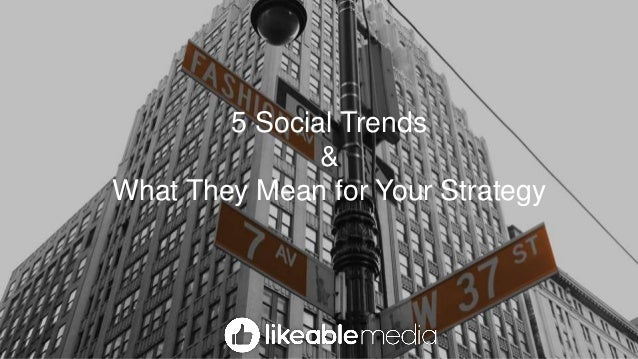 5 Social Trends & What They Mean for Your Strategy