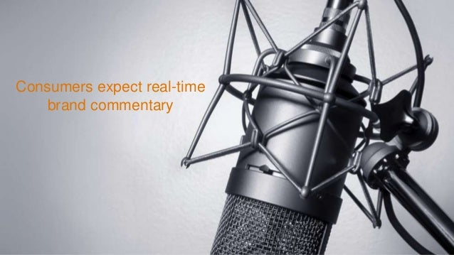 Consumers expect real-time brand commentary