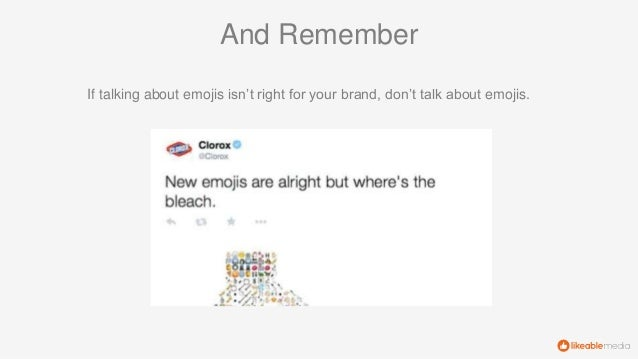 And Remember If talking about emojis isn't right for your brand, don't talk about emojis.