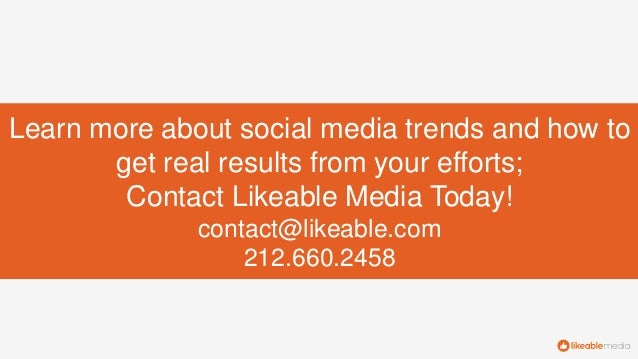 Learn more about social media trends and how to get real results from your efforts; Contact Likeable Media Today! contact@...