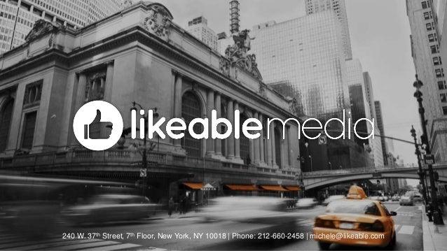 240 W. 37th Street, 7th Floor, New York, NY 10018   Phone: 212-660-2458   michele@likeable.com