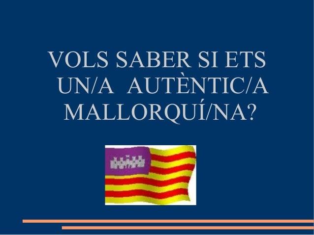 VOLS SABER SI ETS UN/A AUTÈNTIC/A MALLORQUÍ/NA?