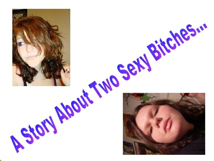 A Story About Two Sexy Bitches...