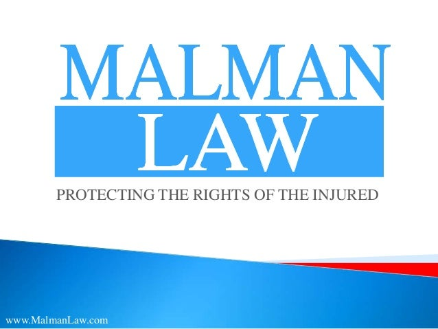 PROTECTING THE RIGHTS OF THE INJUREDwww.MalmanLaw.com