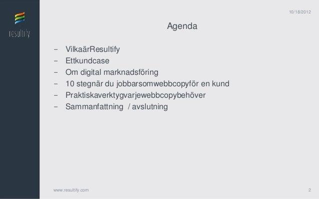 10/18/2012                              Agenda-    VilkaärResultify-    Ettkundcase-    Om digital marknadsföring-    10 s...