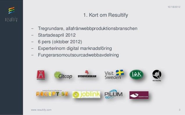 10/18/2012                         1. Kort om Resultify-    Tregrundare, allafrånwebbproduktionsbranschen-    Startadeapri...