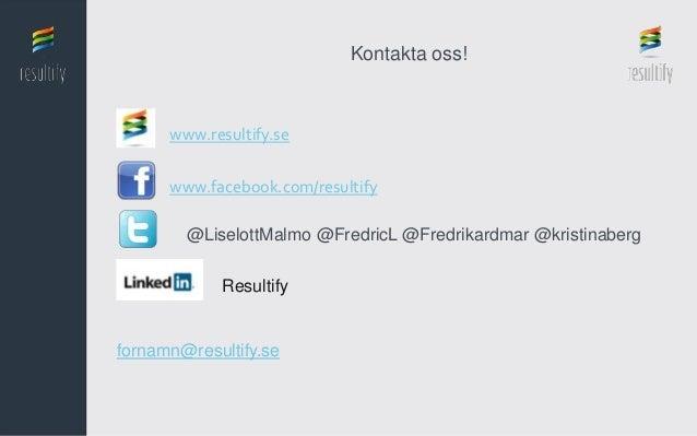 Kontakta oss!      www.resultify.se      www.facebook.com/resultify        @LiselottMalmo @FredricL @Fredrikardmar @kristi...