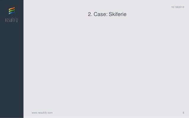 10/18/2012                    2. Case: Skiferiewww.resultify.com                               6