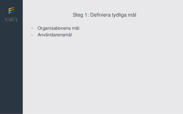 Steg 1: Definiera tydliga mål- Organisationens mål- Användarensmål