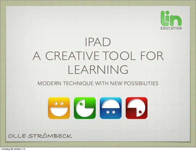 IPAD A CREATIVE TOOL FOR LEARNING MODERN TECHNIQUE WITH NEW POSSIBILITIES  OLLE STRÖMBECK måndag 28 oktober 13