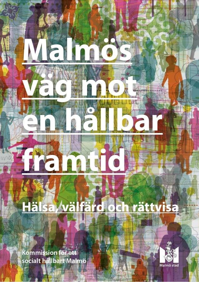 Malmösväg moten hållbarframtidHälsa, välfärd och rättvisaKommission för ettsocialt hållbart Malmö