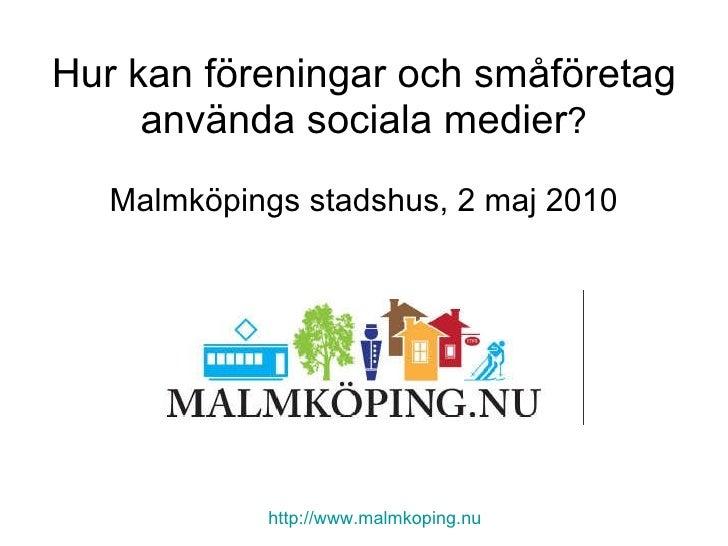 Hur kan föreningar och småföretag använda sociala medier ? Malmköpings stadshus, 2 maj 2010