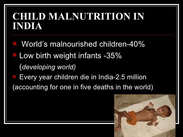 malnutrition in india Malnutrition is associated with about half of all child deaths worldwide malnourished  india 46 nigeria 46 bangladesh 45 congo, dem rep 45 lesotho 44.