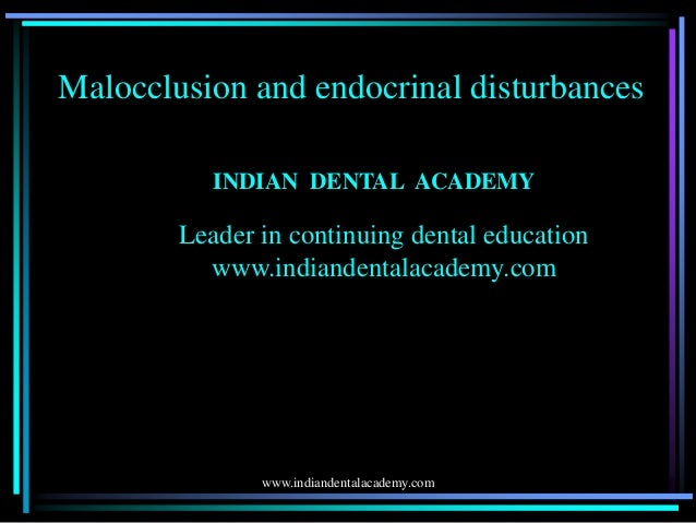 Malocclusion and endocrinal disturbances INDIAN DENTAL ACADEMY Leader in continuing dental education www.indiandentalacade...