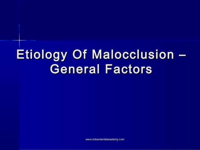 Etiology Of Malocclusion – General Factors  www.indiandentalacademy.com