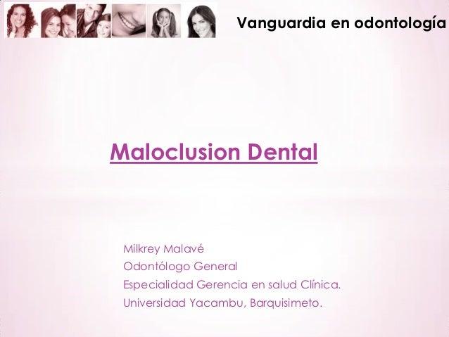 Vanguardia en odontologíaMaloclusion Dental Milkrey Malavé Odontólogo General Especialidad Gerencia en salud Clínica. Univ...