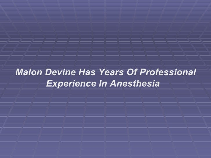 Malon Devine Has Years Of Professional Experience In Anesthesia