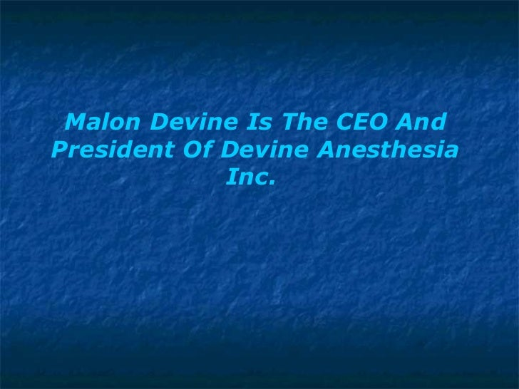 Malon Devine Is The CEO And President Of Devine Anesthesia Inc.