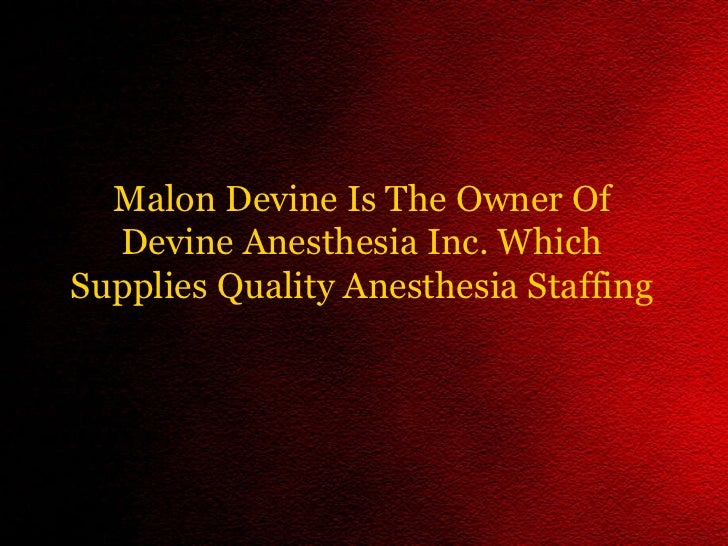Malon Devine Is The Owner Of Devine Anesthesia Inc. Which Supplies Quality Anesthesia Staffing