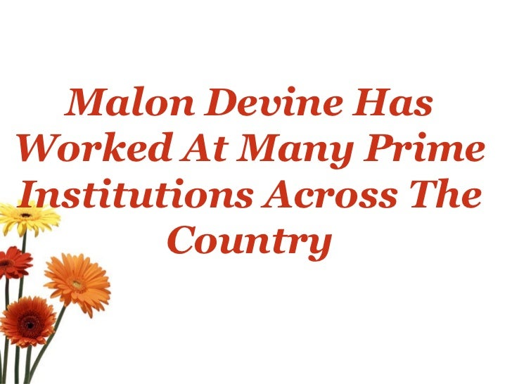 Malon Devine Has Worked At Many Prime Institutions Across The Country