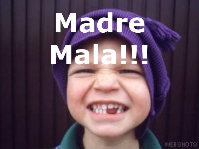 Madre Mala!!!