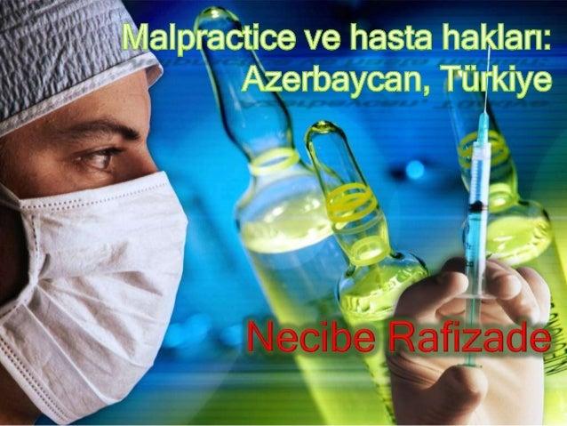 İÇİNDEKİLER  Malpractice (malpraktis) kavramı  Hasta hakları:  Azerbaycan  Türkiye  Hekim hataları (istatistikler, ör...