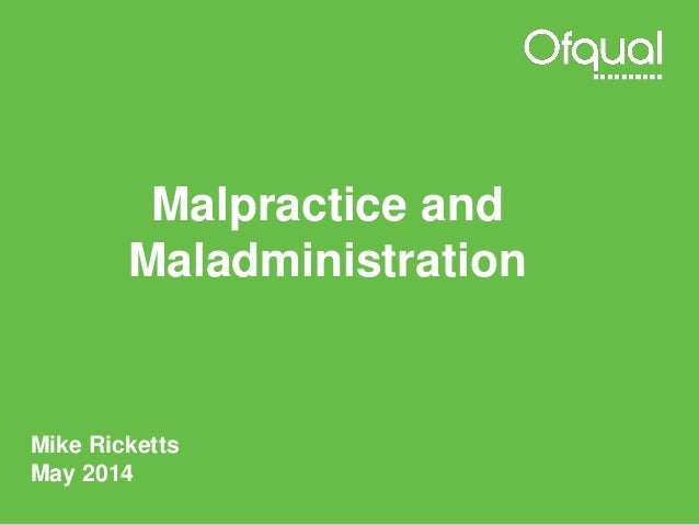 Malpractice and Maladministration Mike Ricketts May 2014