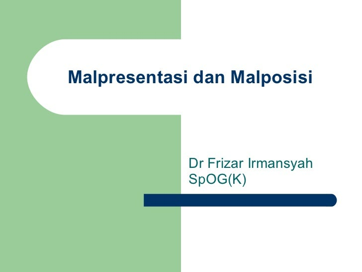 Malpresentasi dan Malposisi Dr Frizar Irmansyah SpOG(K)