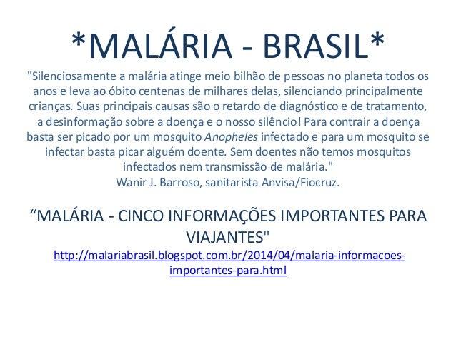 """*MALÁRIA - BRASIL* """"Silenciosamente a malária atinge meio bilhão de pessoas no planeta todos os anos e leva ao óbito cente..."""