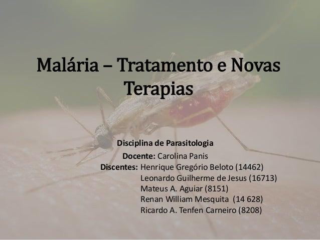 Malária – Tratamento e Novas Terapias Disciplina de Parasitologia Docente: Carolina Panis Discentes: Henrique Gregório Bel...