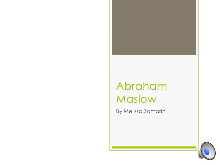 AbrahamMaslowBy Melissa Zamarin